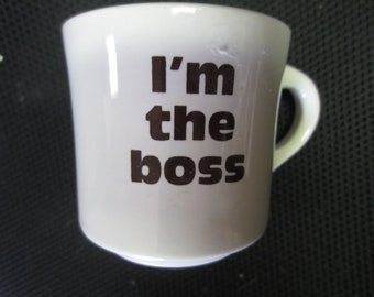 I'm the boss coffee cup mug Vintage 1970s Ceramic brown writing Made in USA kitschy fun humor gag gift