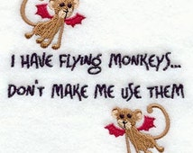 I have Flying Monkeys, Don't Make Me Use Them SMALL- Embroidered Flour Sack Hand/Dish Towel