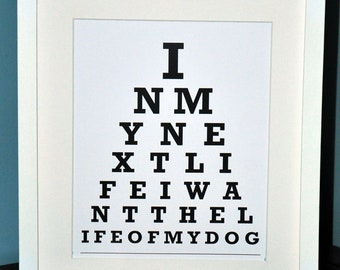 In My Next Life I Want The Life Of My Dog. - Eye Chart Print
