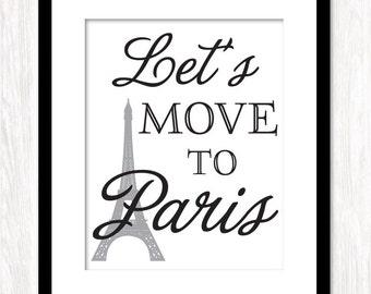 Paris Art Print, Let's MOVE TO PARIS, Eiffel Tower, Travel Art, Typography Poster Print, art print