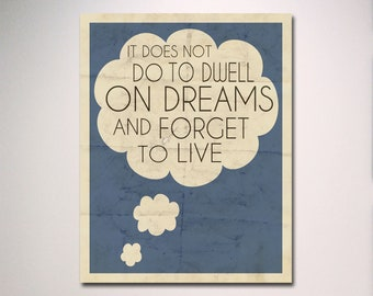 Dumbledore Typography Quote / It Does Not Do to Dwell on Dreams and Forget to Live / Harry Potter Poster