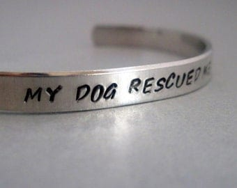 Custom Pet Name Bracelet - My Dog Rescued Me - Hand Stamped Cuff in Aluminum, Golden Brass or Sterling Silver