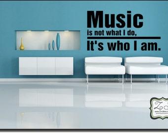 "Music is not what I do.. It is who I am 21.7""w x 11.8""h- Vinyl Wall Art / vinyl decal"