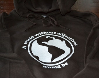 Gift for Writers - Funny A World Without Adjectives Would Be.. Hoodie for Men or Women - Writers Gifts