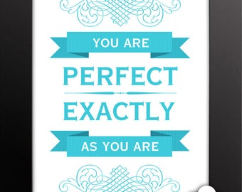 Print: You are Perfect Exactly as You Are — love, encouragement