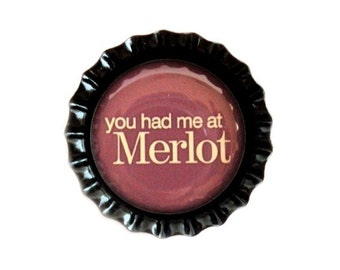 Wine Bottle Cap Magnet - 'You Had Me At Merlot' - Refrigerator Magnet, Wine Lovers