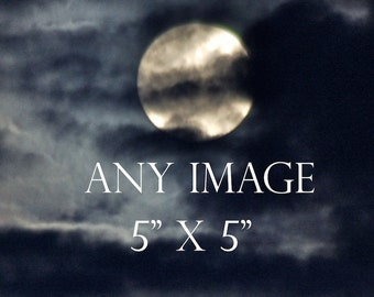 Any Image 5 x 5 inches, moon photography, custom order