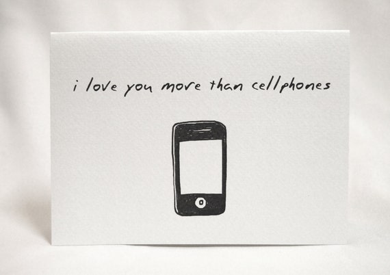I Love You More Than Cellphones Card