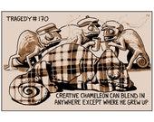 Tragedy 170: Chameleon Print