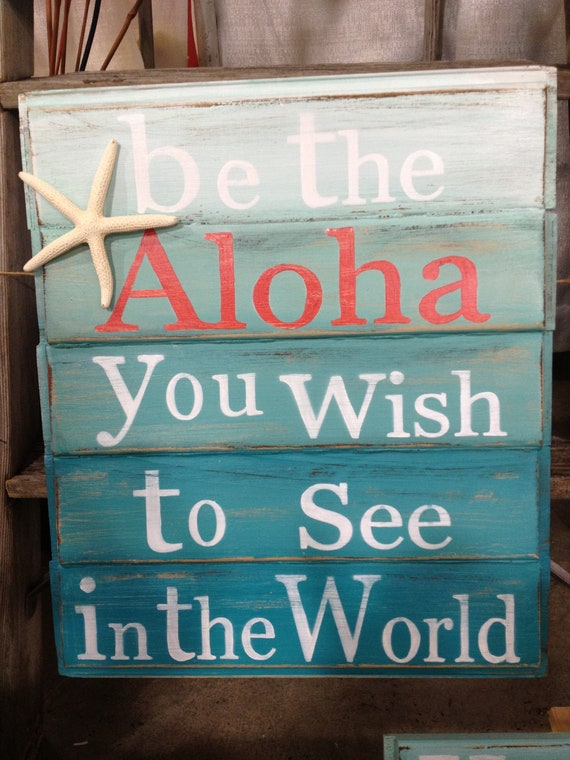 Beach Wooden Signs Be The Aloha You Wish To See In The World