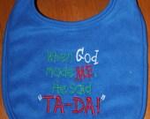 When God made me He said TA DA embroidered bib