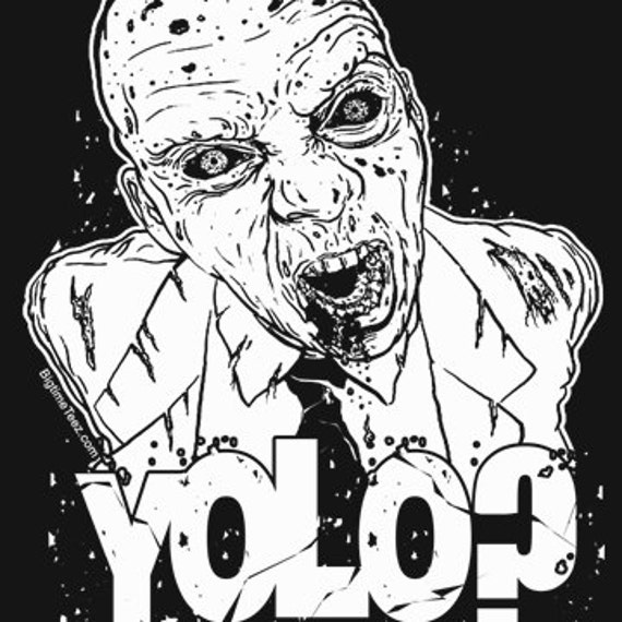 Yolo T-Shirt You Only Live Once, Unless You're A Zombie Funny Horror Tee Shirt Tshirt Mens Womens Kids S-5Xl