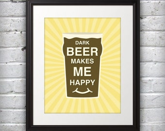 Dark Beer Print, Dark Beer Poster, Dark Beer Quote Print, Dark Beer Art, - Dark Beer Makes Me Happy - 8x10