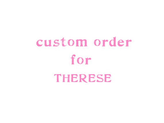 Custom order for Therese