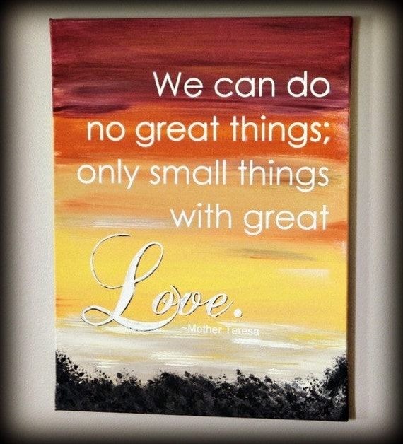 Small Great Things Quote: SALE We Can Do...small Things With Great Love. Mother