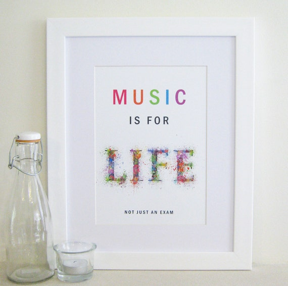 Music Print - Music is for LIFE - fun, bright, multicolored inspirational print or poster - ideal for students