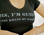 Yes I'm Guilty I just killed my workout done in vintage looking silk screen on a black v neck shirt with a plain back