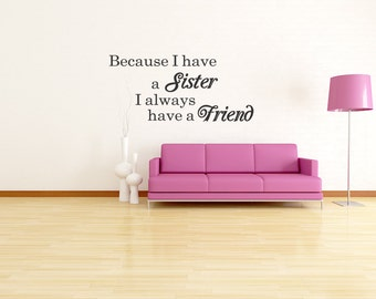 Because I have a Sister I Always Have a Friend Girl Wall Decal Quote Vinyl Art Decor (221)