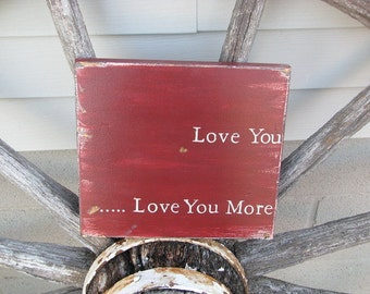 Love You.....Love You More, Wood Sign, Hand Painted with a Distressed Finish
