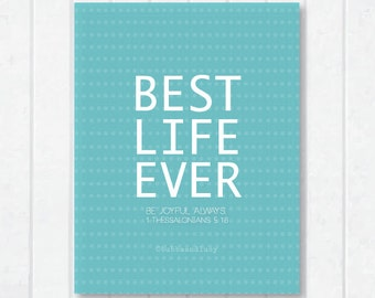 Best Life Ever Scripture Print with 1 Thessalonians 5:16 and Dots