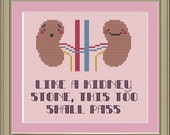Like a kidney stone, this too shall pass: funny cross-stitch pattern