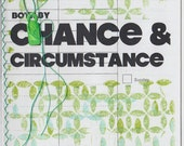 Both by chance and circumstance (anon)