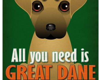 Great Dane Art Print - All You Need is Great Dane Poster 11x14 - Dogs Incorporated