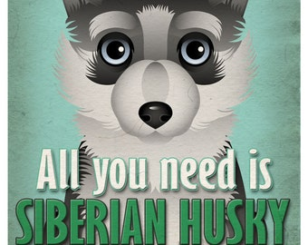 Siberian Husky Art Print - All You Need is Siberian Husky Love Poster 11x14 - Dogs Incorporated