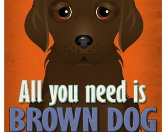 Brown Dog Art Print - All You Need is Brown Dog Love Poster 11x14 - Brown Dog Art - Dogs Incorporated