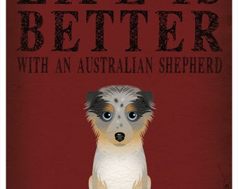 Life is Better with an Australian Shepherd Art Print 11x14 - Custom Dog Print