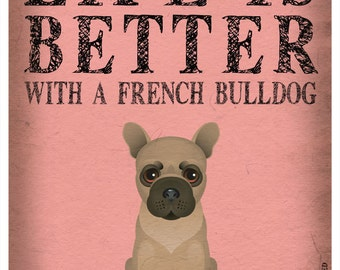 Life is Better with a French Bulldog Art Print 11x14 - Custom Dog Print