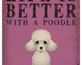 Life is Better with a Poodle Art Print 11x14 - Custom Dog Print