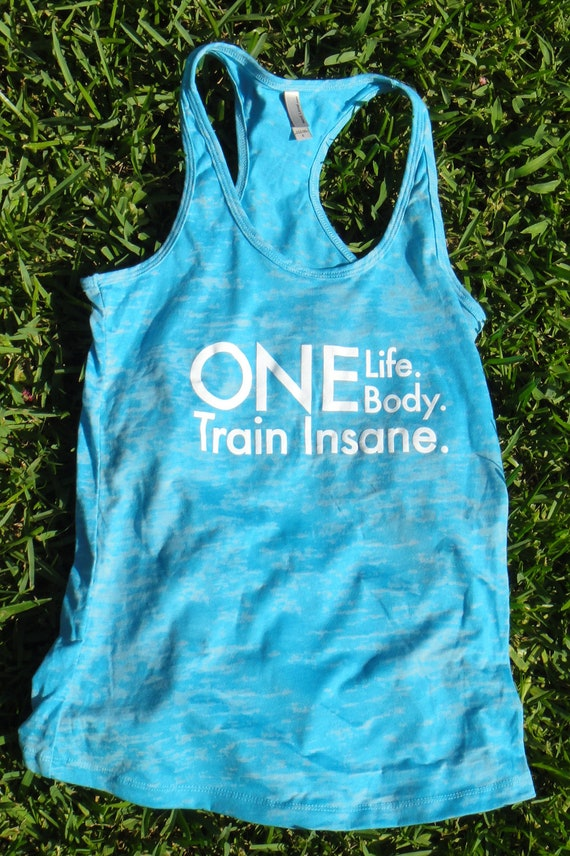 One Life One Body. Train Insane. Racer Back Burn Out Tank. TAHITI BLUE. SMALL