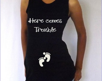 "Funny  Maternity  tank top ""Here Comes Trouble""   Choose your Size S,M,L,XL"
