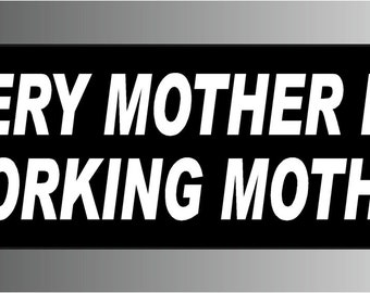 Every Mother Is A Working Mother Bumper Sticker Decal
