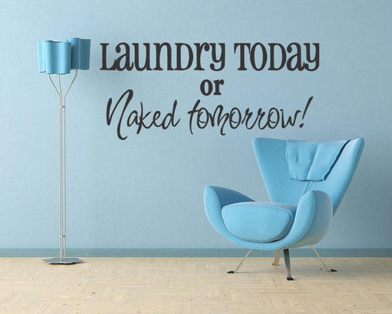 LAUNDRY TODAY Or NAKED Tomorrow vinyl Wall Quote Decal Sticker Room Decor Saying (e37)