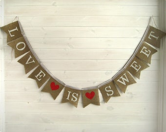 Love is sweet burlap banner, bunting, cake table banner,rustic wedding banner,LOVE is sweet banner, Wedding Banne0