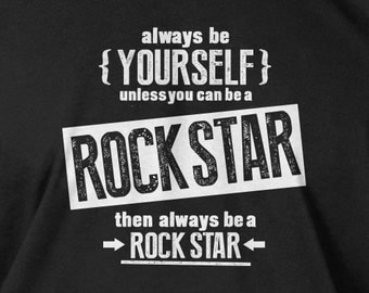 Funny Rock Star T-Shirt Be Yourself Unless You Can Be A Rock Star T-Shirt Screen Printed T-Shirt Tee Shirt Mens Ladies Womens Youth Kids