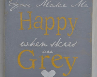 You Make Me Happy When Skies Are Grey - Custom Wood Sign - Hand Painted Home Decor Wall Art