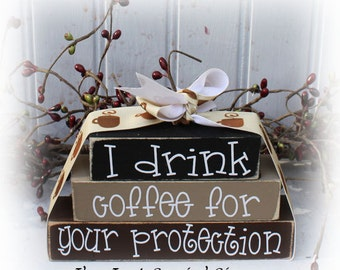 I Drink Coffee For Your Protection Itty Bitty  Wood Blocks
