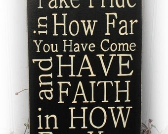 Take Pride In How Far You Have Come And Have Faith In How Far You Can Go Wood Sign