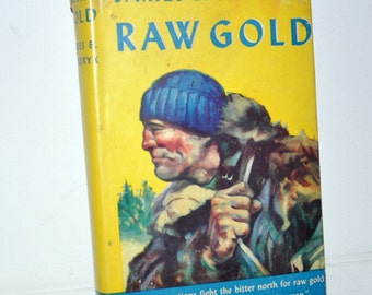 1944 RAW GOLD by James B. Hendryx  Hardcover Book
