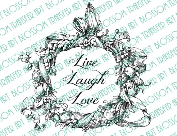 Live Laugh Love Printable Quotes Iron On By BlossomTransferArt