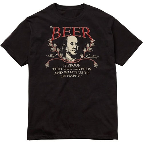 Ben Franklin Beer Quote: T-Shirt: Ben Franklin Beer Quote Black Unisex Sizes S-4X