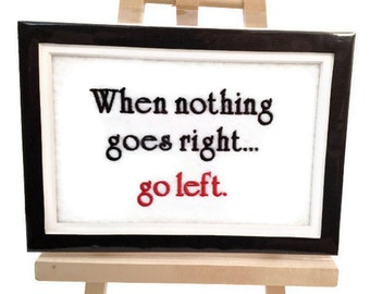 "When nothing goes Right... go Left. Embroidery Matted 5"" x 7"" Ready for Framing - Ready to Ship"