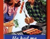 He had me at bacon. FRIDGE MAGNET