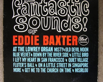 The Fantastic Sounds of Eddie Baxter - on the Lowrey Organ - Lounge, Bachelor Pad, Easy Listening - 1964 Record Release