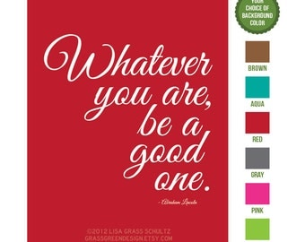 Whatever You Are Be A Good One 8.5x11 Print - Choose Your Background