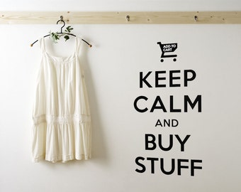 Keep Calm and Buy Stuff, Retail Therapy, Shopping, Cart, Commercial, Store Decor, Wall Decal, Sticker, Vinyl, Home Art, Office, Dorm Decor