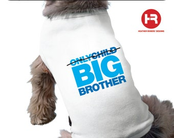 Big Brother Shirt Dog Shirt - Only Child / Big Brother Dog Shirt - Pregnancy Announcement Dog Shirt